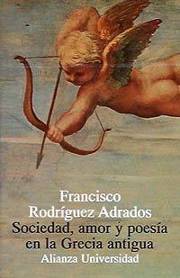Sociedad, amor ý poesía en la Grecia antigua.: RODRÍGUEZ ADRADOS, Fr.,