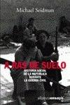 9788420637068: A ras de suelo / At ground level: Historia Social De La Republica Durante La Guerra Civil / Social History Republic During the Civil War (Alianza Ensayo) (Spanish Edition)