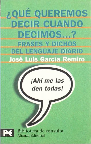 9788420637532: ¿Qué queremos decir cuando decimos...? / What do we mean when we say ...?: Frases y dichos del lenguaje diario / Phrases and sayings of everyday language (Spanish Edition)
