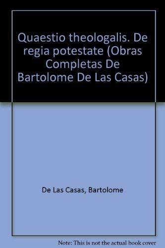 Quaestio theologalis. De regia potestate (Obras Completas: De Las Casas,