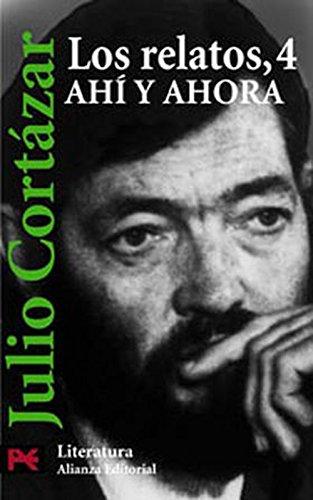 Los Relatos/ The Stories: Ahi Y Ahora/ There and Now (Literatura / Literature) (...