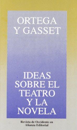 Ideas Sobre El Teatro y La Novela: Ortega y Gasset,