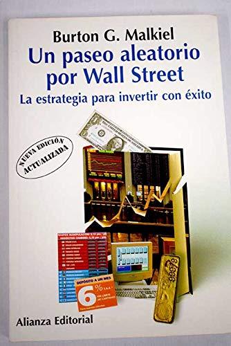 Un Paseo Aleatorio Por Wall Street / A Random Walk Down Wall Street: La Estrategia Para Invertir Con Exito/ The Strategy of Successful Investment (8420641545) by Burton G. Malkiel