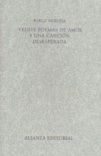 VEINTE POEMAS DE AMOR Y UNA CANCIÓN DESESPERADA: Neruda, Pablo