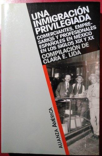 9788420642345: Una inmigracion privilegiada: Comerciantes, empresarios y profesionales espanoles en Mexico en los siglos XIX y XX (Alianza America) (Spanish Edition)