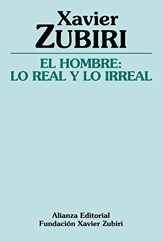 El Hombre/ The Man: Lo Real Y Lo Irreal (Spanish Edition) (8420643335) by Xavier Zubiri