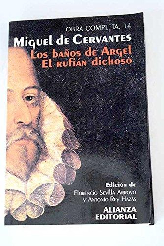Obra Completa, 14: Los Banos De Argel El Rufian Dichoso [Spanish Text]: De Cervantes, Miguel