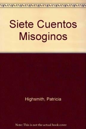Siete Cuentos Misoginos (Spanish Edition) (8420646474) by Patricia Highsmith