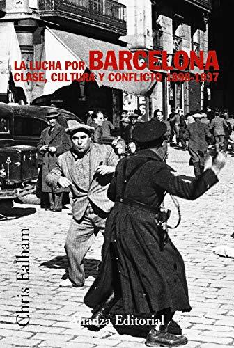 9788420647272: La lucha por Barcelona / Class, Culture and Conflict in Barcelona, 1898-1937: Clase, cultura y conflicto 1898-1937 (Alianza Ensayo/ Essay) (Spanish Edition)
