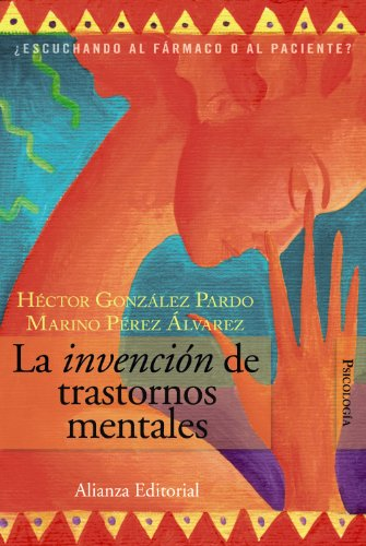 9788420648668: La invencion de trastornos mentales/ The Invention of Mental Disorders: Escuchando al farmaco o al paciente? (Spanish Edition)