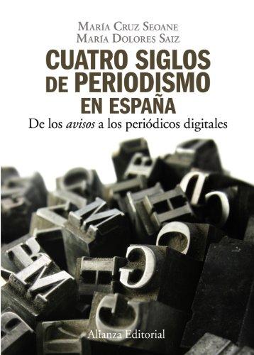 """9788420648842: Cuatro siglos del periodismo en España: De los """" avisos """" a los periódicos digitales (El Libro Universitario - Manuales)"""