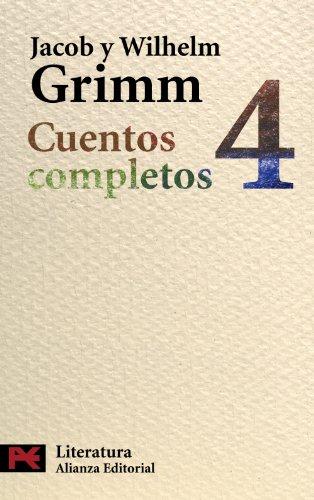 Cuentos completos, 4 / Complete Stories (Literatura / Lliterature) (Spanish Edition) (9788420649597) by Jacob Grimm; Wilhelm Grimm