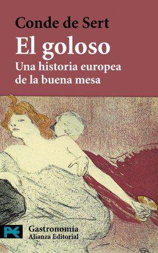 9788420649894: El goloso / The greedy: Una Historia Europea De La Buena Mesa / An European History of Good Food (Gastronomia / Gastronomy) (Spanish Edition)