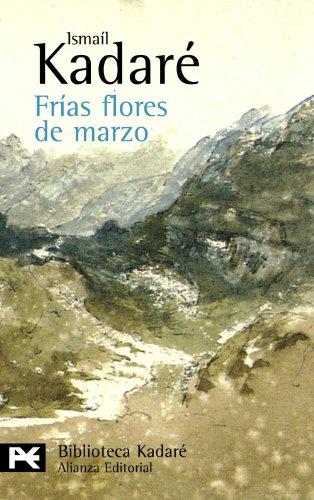 9788420649924: Frfas flores de marzo / Cold flowers of March (Biblioteca Kadare) (Spanish Edition)