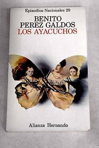 9788420650296: Los ayacuchos / the Ayacuchos (His Episodios nacionales ; 29 : Tercera serie) (Spanish Edition)