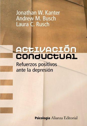 ACTIVACIÓN CONDUCTUAL: REFUERZOS POSITIVOS ANTE LA DEPRESIÓN: Jonathan W. Kanter, ...