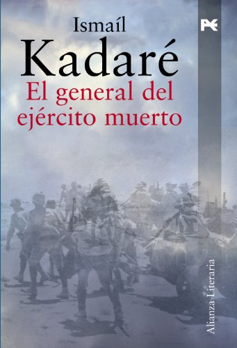 El general del ejercito muerto / The Army General Killed (Alianza Literaria / Literary Alliance) (Spanish Edition) (8420651532) by Ismail Kadare