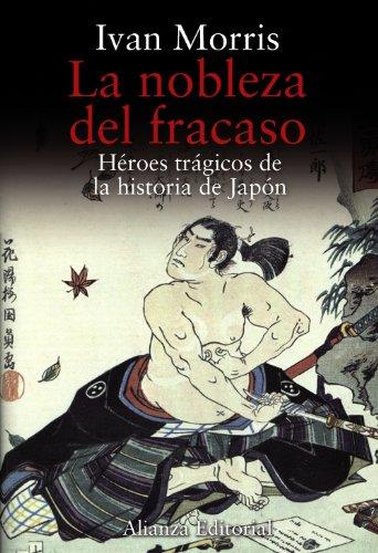 LA NOBLEZA DEL FRACASO. Héroes trágicos del historia de Japón. 1ª edici&...