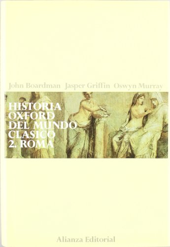 Historia Oxford del mundo clasico II/ Oxford History of the Classic World II: Roma (Spanish Edition) (842065230X) by John Boardman; Oswyn Murray; Jasper Griffin