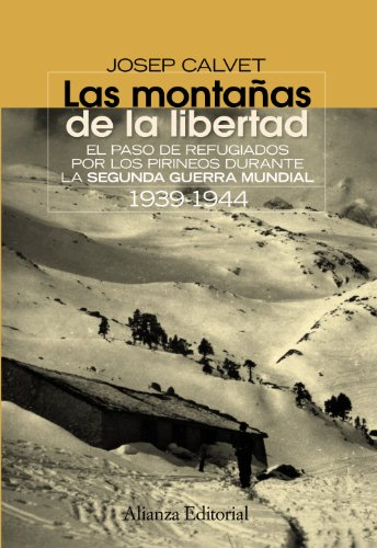9788420654638: Las montanas de la libertad / Mountains of Freedom: El Paso De Refugiados Por Los Pirineos Durante La Segunda Guerra Mundial 1939-1944 / the Refugees ... / the College Book) (Spanish Edition)