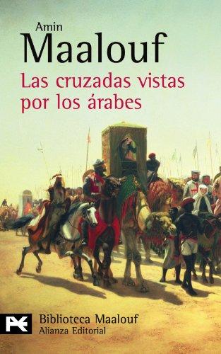 Las Cruzadas Vistas Por Los Arabes (Biblioteca: Maalouf, Amin