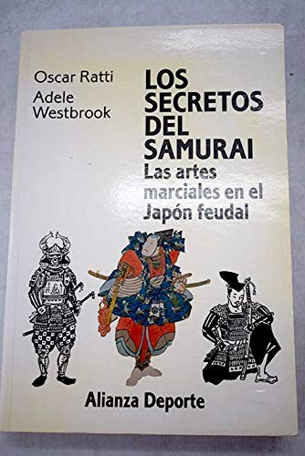 9788420657103: Los secretos del Samurai / The secrets of the Samurai: Las Artes Marciales En El Japon Feudal / the Martial Arts in Feudal Japan (Alianza Deporte) (Spanish Edition)
