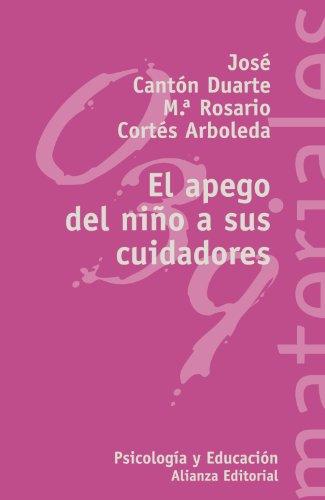 El apego del nino a sus cuidadores.: Canton Duarte, Jose.