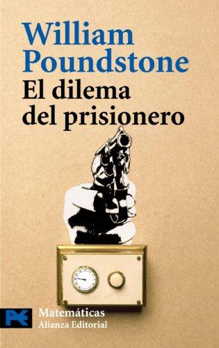 El Dilema Del Prisionero / The Prisioner Dilemma: John Von Neumann, La Teoria De Juegos Y La Bomba (El Libro De Bolsillo-Matematicas) (Spanish Edition) (9788420658407) by William Poundstone