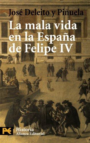 9788420658674: La Mala Vida En La Espana De Felipe IV / The Bad Life in the Spain of Phillip IV (Humanidades / Humanities) (Spanish Edition)