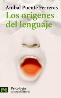 Los orÃgenes del lenguaje (El libro de: AnÃbal Puente Ferreras,