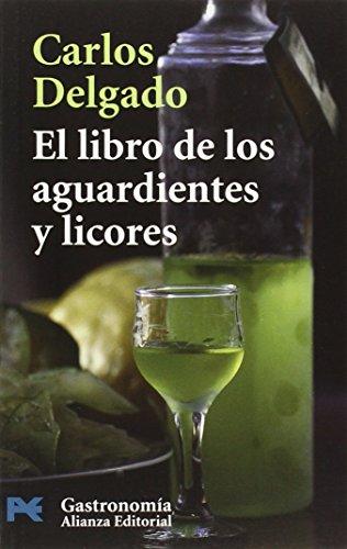 El Libro De Los Aguardientes Y Licores/ Book of Rums and Liquor (Spanish Edition): Carlos Delgado