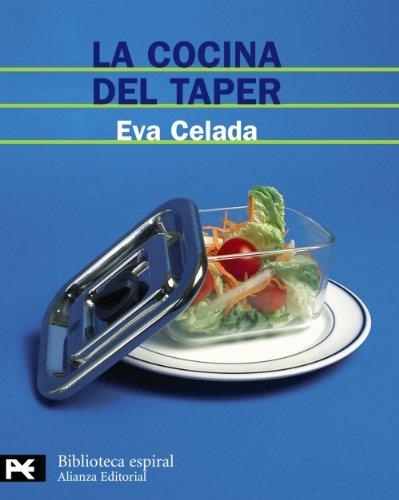 La cocina del taper / The Kitchen of the Taper: 200 Recetas Faciles Y Deliciosas Para Tomar En Cualquier Parte (Spanish Edition) - Eva Celada