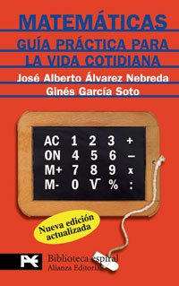 MATEMÁTICAS: GUÍA PRÁCTICA PARA LA VIDA COTIDIANA - José Alberto Álvarez Nebreda, Ginés García Soto