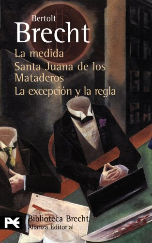 La medida & Santa Juana de los Mataderos & La excepcion y la regla / The Decision & Saint Joan of the Stockyards & The Exception and the Rule (Spanish Edition) (8420662720) by Brecht, Bertolt