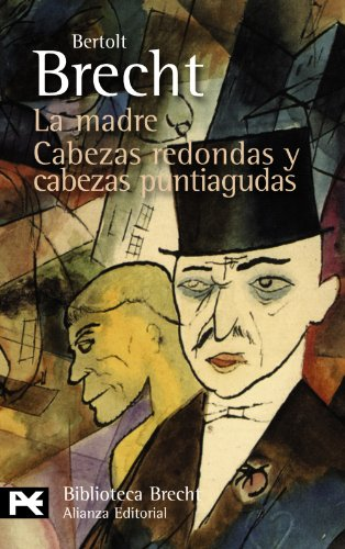 La madre & Cabezas redondas y cabezas puntiagudas / The Mother & Round Heads and Pointed Heads (Spanish Edition) (8420662755) by Bertolt Brecht