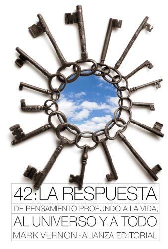 9788420664194: 42: La respuesta de pensamiento profundo a la vida, al Universo y a todo / Deep Thought's Answer To Life, The Universe and Everything (Filosofia / Philosophy) (Spanish Edition)