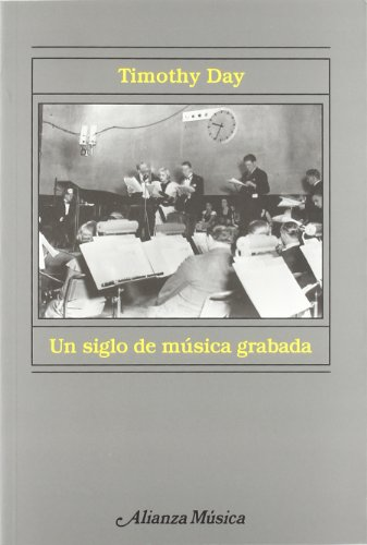 9788420664651: Un siglo de música grabada: Escuchar la historia de la música (Alianza Música (Am))