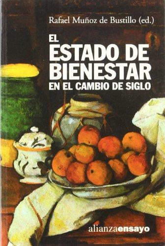 EL ESTADO DE BIENESTAR EN EL CAMBIO DE SIGLO: Rafael Muñoz de Bustillo (ed.)