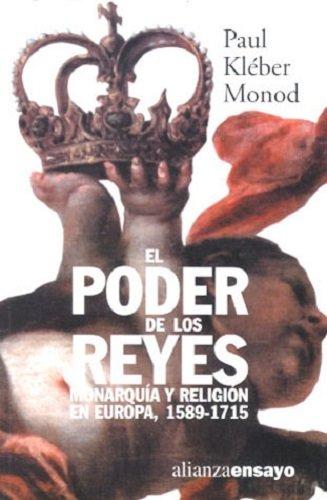 9788420667706: El poder de los reyes / The power of kings: Monarquia Y Religion En Europa, 1589-1715 / Monarchy and Religion in Europe, 1589-1715 (Alianza Ensayo) (Spanish Edition)