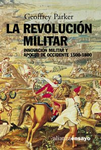 9788420667904: La revolucion militar / The Military Revolution: Innovacion Militar Y Apogeo De Occidente, 1500-1800 / Military Innovation and the West Heyday, 1500-1800 (Alianza Ensayo) (Spanish Edition)