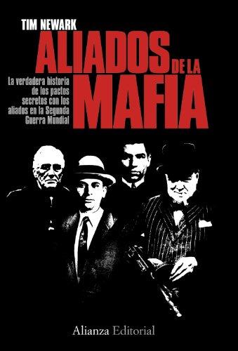 Los aliados de la Mafia: La verdadera historias de los pactos secretos con los aliados en la ...