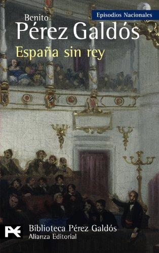 9788420668963: España sin rey: Episodios Nacionales, 41 / Serie Final (El libro de bolsillo - Bibliotecas de autor - Biblioteca Pérez Galdós - Episodios Nacionales)