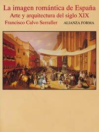 9788420671307: La imagen romantica de espana/ The Romantic Image of Spain: Arte Y Arquitectura Del Siglo XX (Alianza forma) (Spanish Edition)