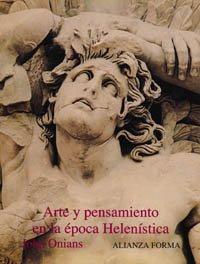 9788420671376: Arte y pensamiento en la época helenística: La visión griega del mundo (350 a.C. - 50 a.C.) (Alianza Forma (Af))