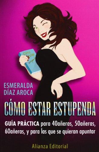 9788420672168: Como estar estupenda / How to Look Great: Guia Practica Para 40aneras, 50aneras, 60aneras, Y Para Las Que Se Quieran Apuntar / Practical Guide for ... Sixties, and Everyone (Spanish Edition)