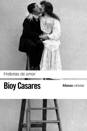 Historias de amor / Love at its Height: Adolfo Bioy Casares