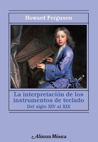 9788420673950: La interpretacion de los instrumentos de teclado / The interpretation of keyboard instruments: Desde El Siglo XIV Al XIX / from the Fourteenth to the Nineteenth Century (Spanish Edition)