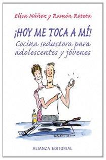 9788420677378: Hoy me toca a mi! / Now is my Turn!: Cocina Seductora Para Jovenes Y Adolescentes (Libros Singulares) (Spanish Edition)