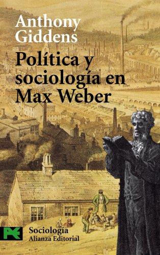 Politica y sociologia en Max Weber / Politics and Sociology in the Thought of Max Weber (Ciencias Sociales/ Social Sciences) - Giddens, Anthony