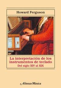9788420680002: La interpretacion de los instrumentos de teclado/ The Interpretation of Key Instruments: Desde El Siglo XIV Al XIX (Spanish Edition)